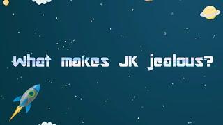 What makes JK jealous?