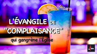 """L'ÉVANGILE DE """"COMPLAISANCE"""" QUI GANGRÈNE L'ÉGLISE"""