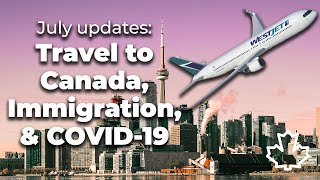 Travel To Canada, Immigration, And COVID-19 — Questions With An Immigration Consultant (July 2020)