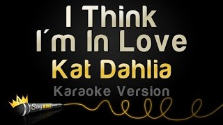 Kat Dahlia   I Think I'm In Love (Karaoke Version)