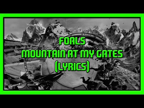 FOALS - Mountain At My Gates (Lyrics)
