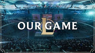 Our Game | League of Legends
