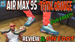 """AIR MAX 95 """"TOTAL ORANGE"""" FOR FREE!!! 