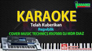 Karaoke Repvblik - Telah Kuberikan (Cover) Music Technics KN7000 HD Quality Lirik Tanpa Voxal 2018