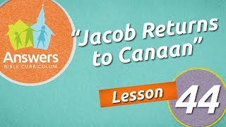 Jacob Returns to Canaan   Answers Bible Curriculum: Lesson 44