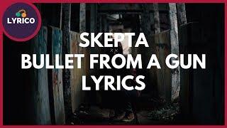Skepta - Bullet From A Gun (Lyrics) 🎵 Lyrico TV