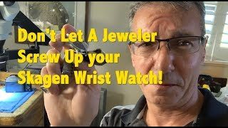 Don't Let a Jeweler or Pawn Shop Break your Skagen Watch!