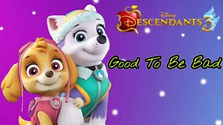 Paw patrol Good to be bad (Descendants 3)