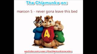 Maroon 5 - Never gonna leave this bed - Chipmunks
