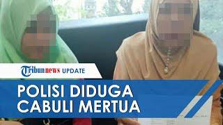 Oknum Polisi Diduga Cabuli Ibu Mertuanya, Pelaku Baru 6 Bulan Menikah dengan Anak Korban