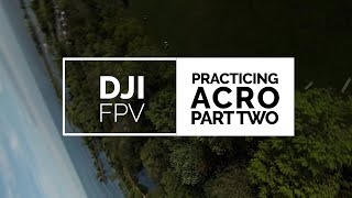 DJI FPV - Practicing Acrobatic Flying - Part Two | 4K-60fps
