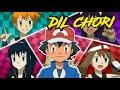 Pokemon : DIL CHORI (Video) Amv | ASH | Serena | Dawn | Misty | May | from Sonu Ke Titu Ki Sweety