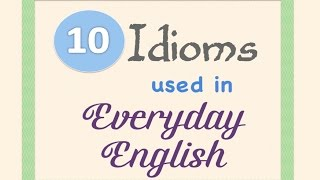 LEARN ENGLISH - 10 Idioms used in everyday English
