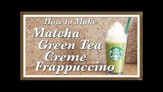 How to Make Easy Starbucks Matcha Green Tea Creme Frappuccino   (DIY & Recipe)