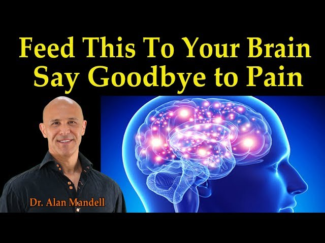 Feed This To Your Brain and Say Goodbye to Chronic Pain - Dr. Alan Mandell, D.C.