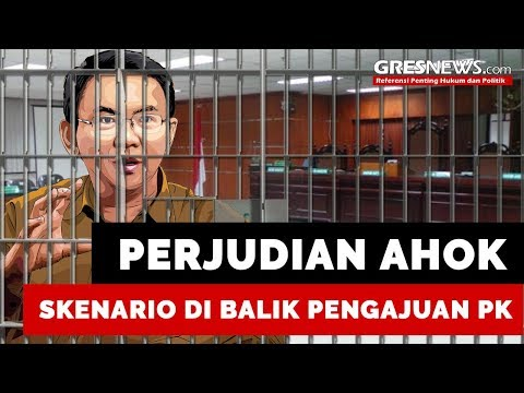 PERJUDIAN AHOK: Skenario di Balik Pengajuan PK