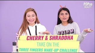 Cherry & Shraddha Take On The Three Finger Make-Up Challenge - POPxo Beauty