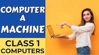 Class 1 || Computer A Machine || CBSE || NCERT || Computers