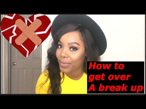HOW TO GET OVER A BREAK UP