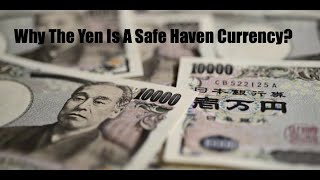 Why the Yen is a safe haven currency?