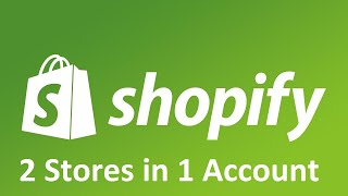 Two Shopify stores in One Shopify account - Explained