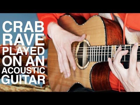 I played Crab Rave on an acoustic guitar