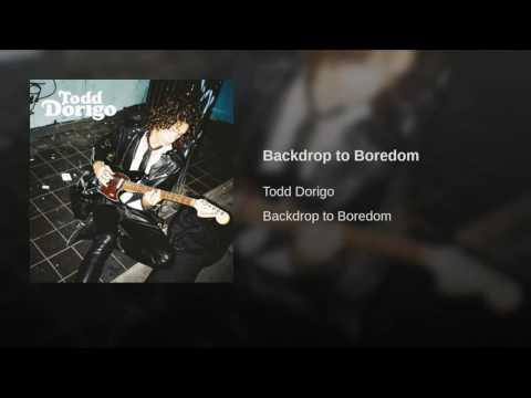 Backdrop to Boredom (Song) by Todd Dorigo