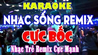 karaoke-nhac-song-remix-melody-cuc-boc-lua-nhac-tre-remix-karaoke-cuc-manh