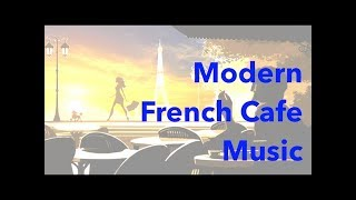 French Music & French Cafe: Best of French Cafe Music (Modern French Cafe Music Playlist)