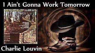 Charlie Louvin - I Ain't Gonna Work Tomorrow