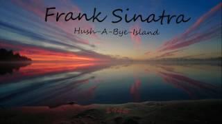 Frank Sinatra - Hush-A-Bye-Island