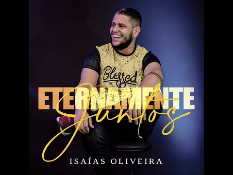 Eternamente Juntos - Isaías Oliveira