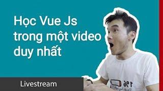 Học Vue js trong một video duy nhất