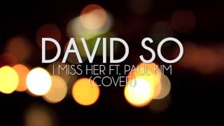 David So - I Miss Her Ft. Paul Kim (Cover)