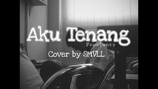 LIRIK Lagu ❌ Aku Tenang - Fourtwnty || Cover By SMVLL