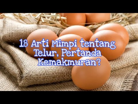 18 Arti Mimpi tentang Telur, Pertanda Kemakmuran?