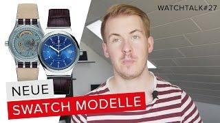 NEUE SWATCH MODELLE // WatchTalk#27 // Deutsch // FullHD
