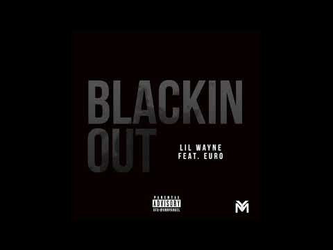 Lil Wayne - Blackin Out feat. Euro (Official Audio)   Dedication 6