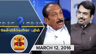 Kelvikkenna Bathil : Exclusive Interview with MDMK Chief Vaiko  (12/3/2016)  Thanthi TV
