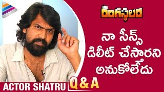 Actor Shatru Opens Up about his Deleted Scenes | Rangasthalam Movie Q&A Interview | Ram Charan