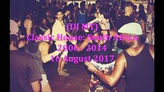 (DJ MT) - Classic House: South Africa 2006 - 2014 - 16 August 2017