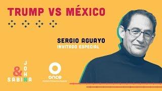 John y Sabina - Trump vs México (Sergio Aguayo)