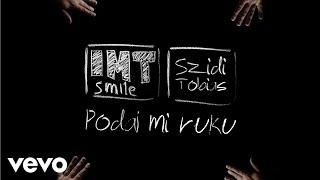 I.M.T. Smile   Podaj Mi Ruku Ft. Szidi Tobias