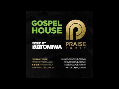 GOSPEL HOUSE MIX By DJ Tomiwa #PraisePartyUK