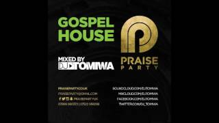 GOSPEL HOUSE MIX By DJ Tomiwa #PraisePartyUK