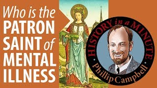 Patron Saint of Mental Illness: History in a Minute (Episode 48)