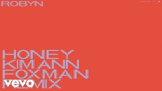 Honey (Kim Ann Foxman Remix) - Robyn (Video)