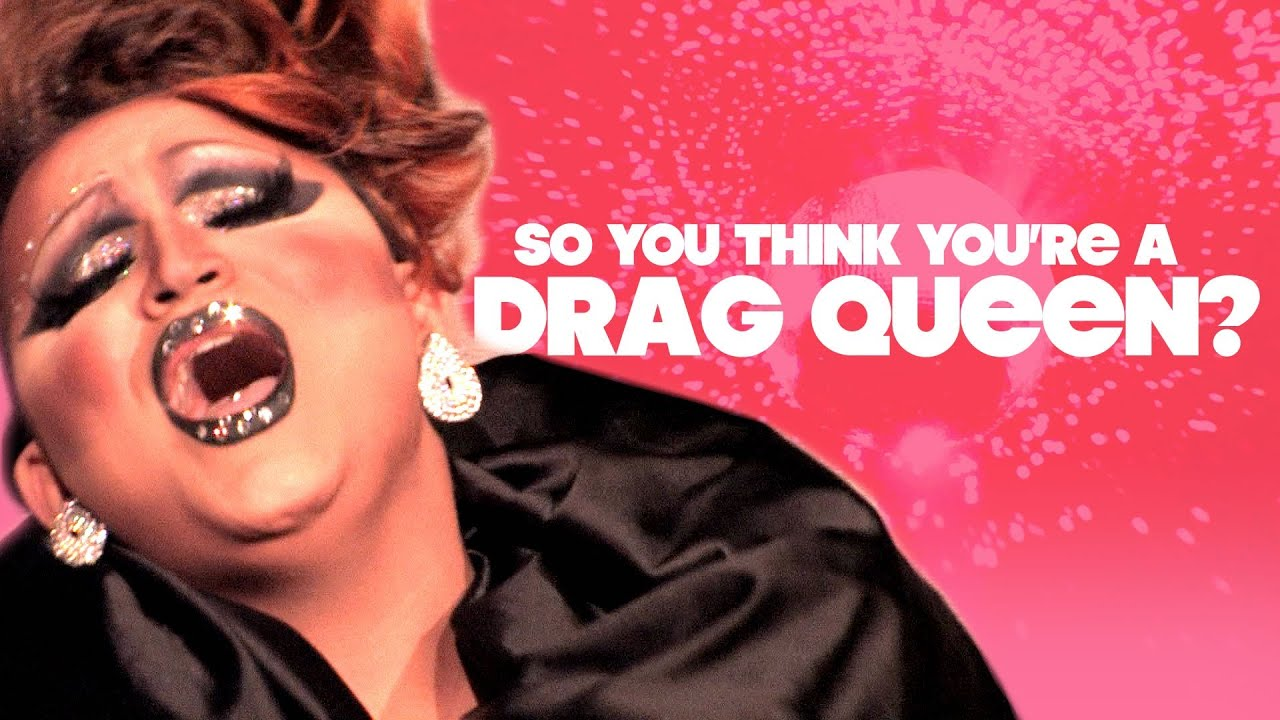 So You Think You're a Drag Queen