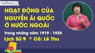 Hoạt động của Nguyễn Ái Quốc ở nước ngoài (1919 – 1925) – Sử 9 – Cô Lê Thu