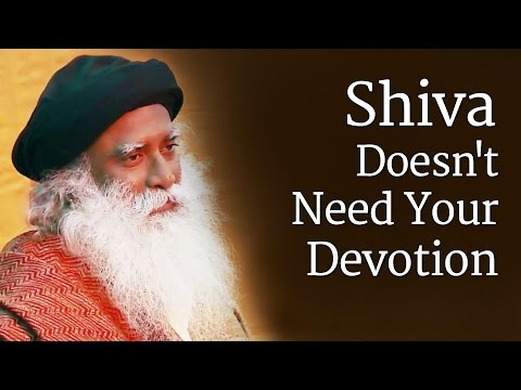 Shiva Doesn't Need Your Devotion   Sadhguru